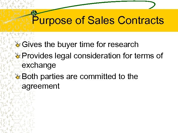 Purpose of Sales Contracts Gives the buyer time for research Provides legal consideration for