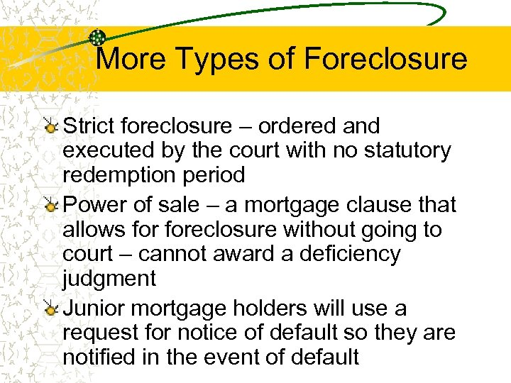 More Types of Foreclosure Strict foreclosure – ordered and executed by the court with