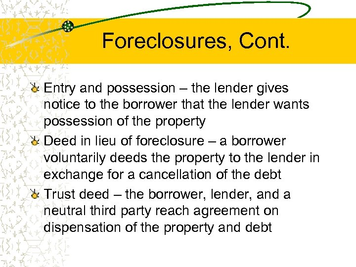 Foreclosures, Cont. Entry and possession – the lender gives notice to the borrower that