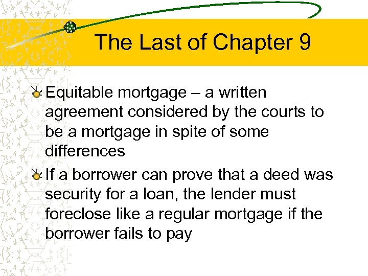 The Last of Chapter 9 Equitable mortgage – a written agreement considered by the