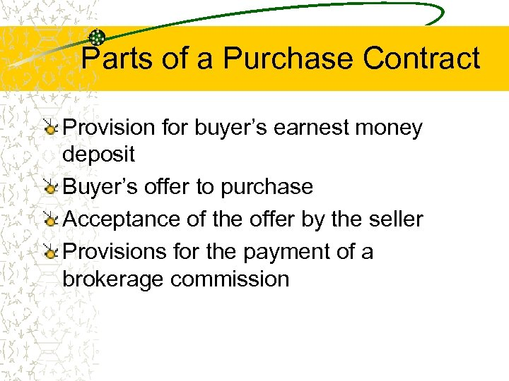 Parts of a Purchase Contract Provision for buyer's earnest money deposit Buyer's offer to
