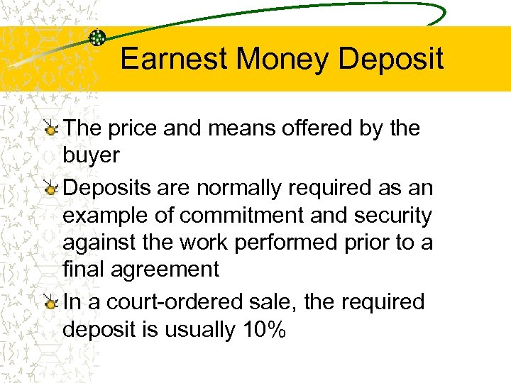 Earnest Money Deposit The price and means offered by the buyer Deposits are normally