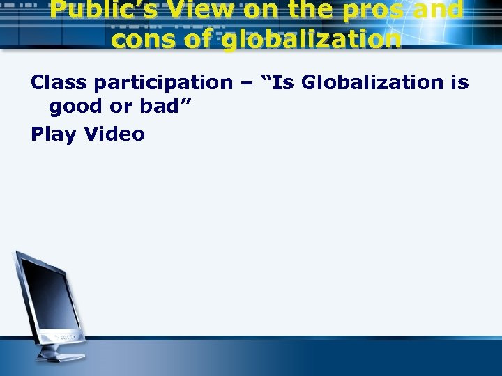 """Public's View on the pros and cons of globalization Class participation – """"Is Globalization"""