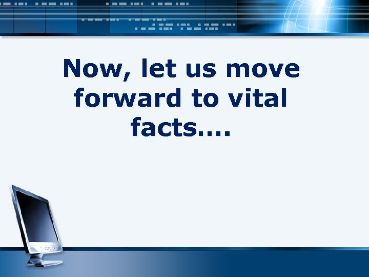Now, let us move forward to vital facts….