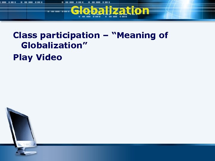 """Globalization Class participation – """"Meaning of Globalization"""" Play Video"""