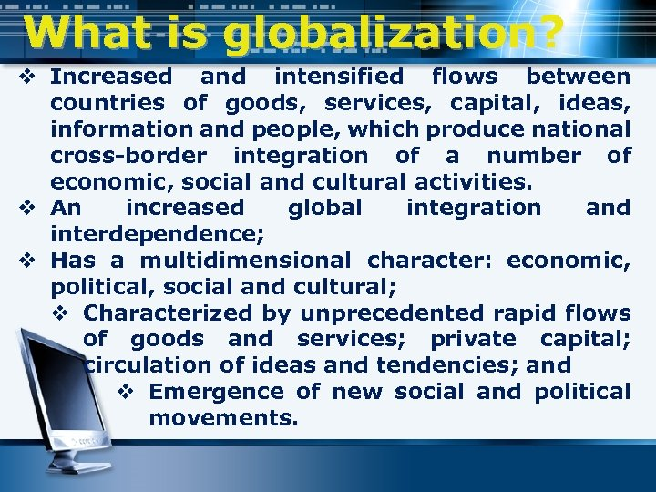 What is globalization? v Increased and intensified flows between countries of goods, services, capital,