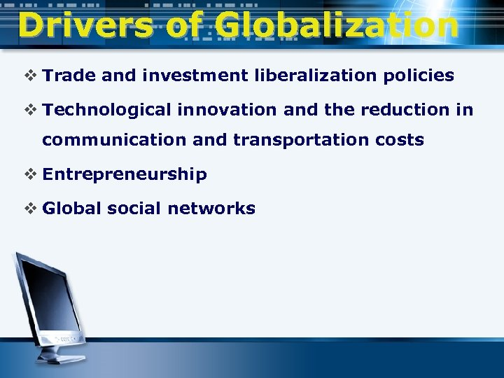 Drivers of Globalization v Trade and investment liberalization policies v Technological innovation and the