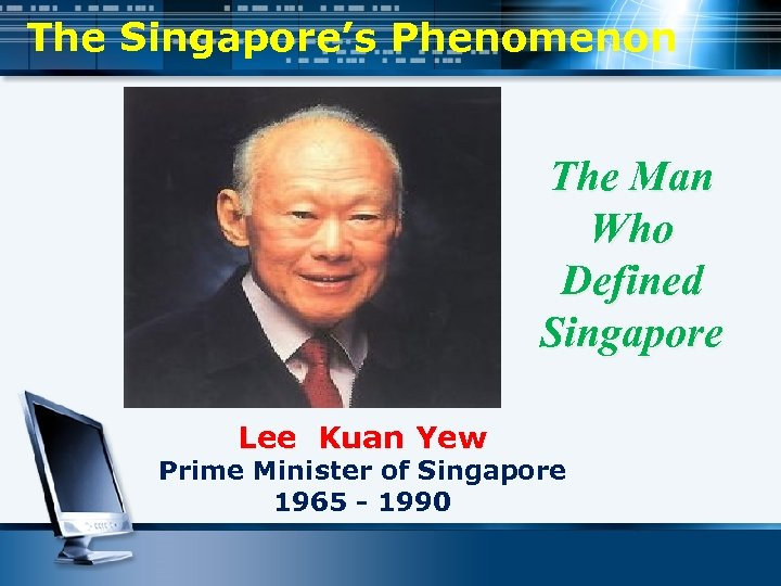 The Singapore's Phenomenon The Man Who Defined Singapore Lee Kuan Yew Prime Minister of