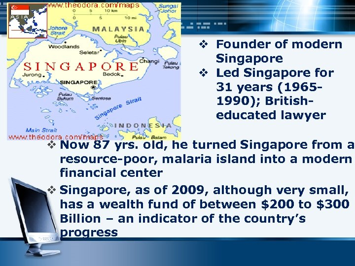v Founder of modern Singapore v Led Singapore for 31 years (19651990); Britisheducated lawyer