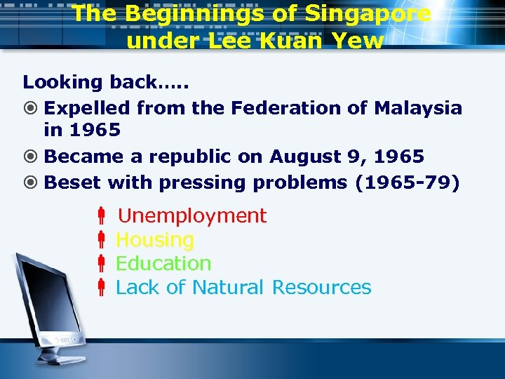 The Beginnings of Singapore under Lee Kuan Yew Looking back…. . Expelled from the