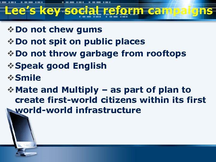 Lee's key social reform campaigns v Do not chew gums v Do not spit