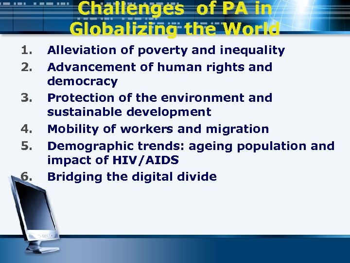 Challenges of PA in Globalizing the World 1. 2. 3. 4. 5. 6. Alleviation