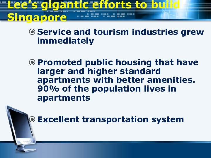 Lee's gigantic efforts to build Singapore Service and tourism industries grew immediately Promoted public