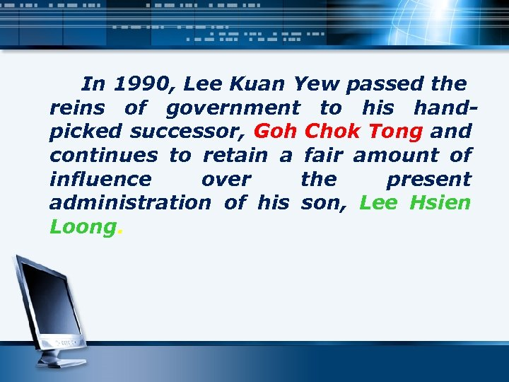 In 1990, Lee Kuan Yew passed the reins of government to his handpicked successor,