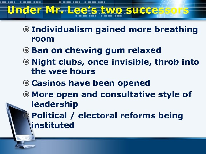 Under Mr. Lee's two successors Individualism gained more breathing room Ban on chewing gum
