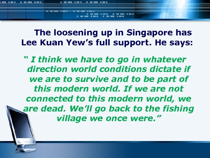 """The loosening up in Singapore has Lee Kuan Yew's full support. He says: """""""