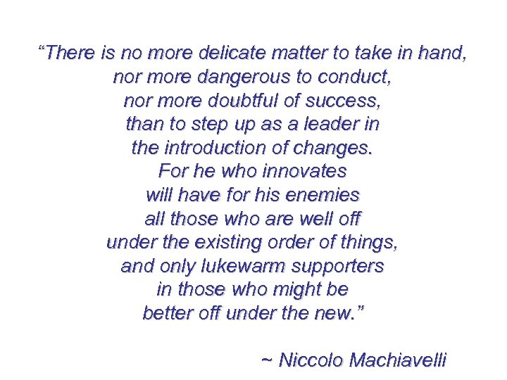 """""""There is no more delicate matter to take in hand, nor more dangerous to"""