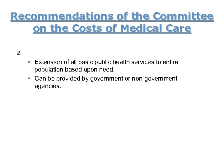 Recommendations of the Committee on the Costs of Medical Care 2. § Extension of