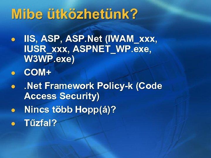 Mibe ütközhetünk? l l l IIS, ASP. Net (IWAM_xxx, IUSR_xxx, ASPNET_WP. exe, W 3