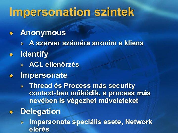 Impersonation szintek l Anonymous Ø l Identify Ø l ACL ellenőrzés Impersonate Ø l