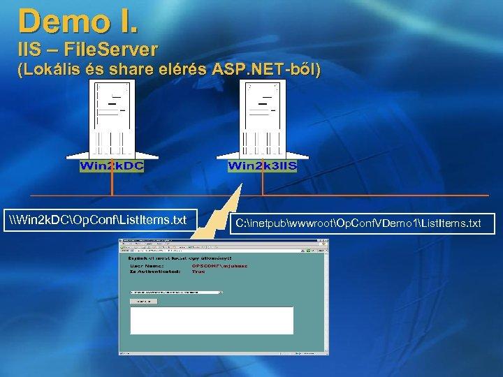 Demo I. IIS – File. Server (Lokális és share elérés ASP. NET-ből) \Win 2