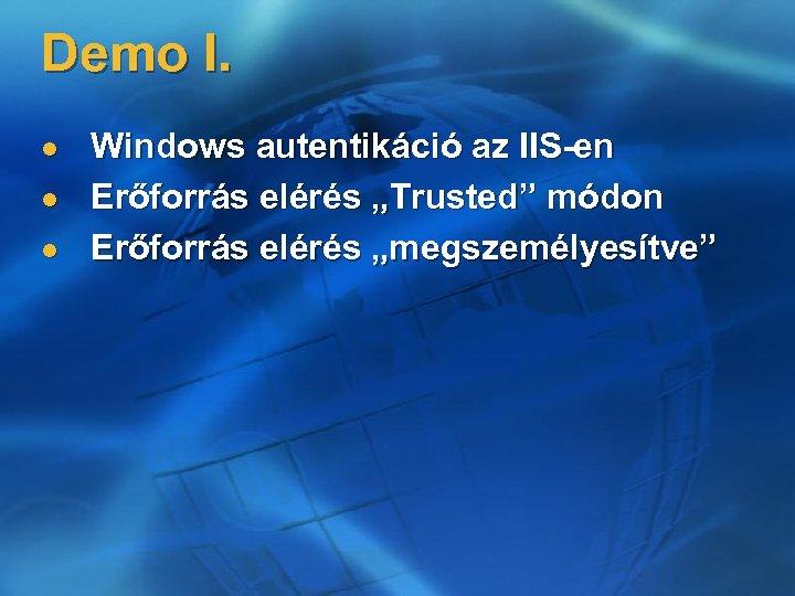 """Demo I. l l l Windows autentikáció az IIS-en Erőforrás elérés """"Trusted"""" módon Erőforrás"""