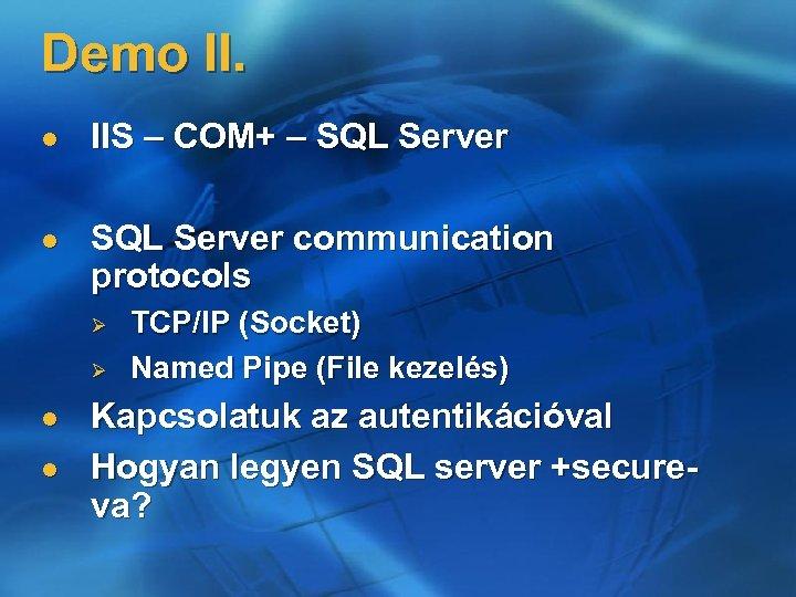Demo II. l IIS – COM+ – SQL Server l SQL Server communication protocols
