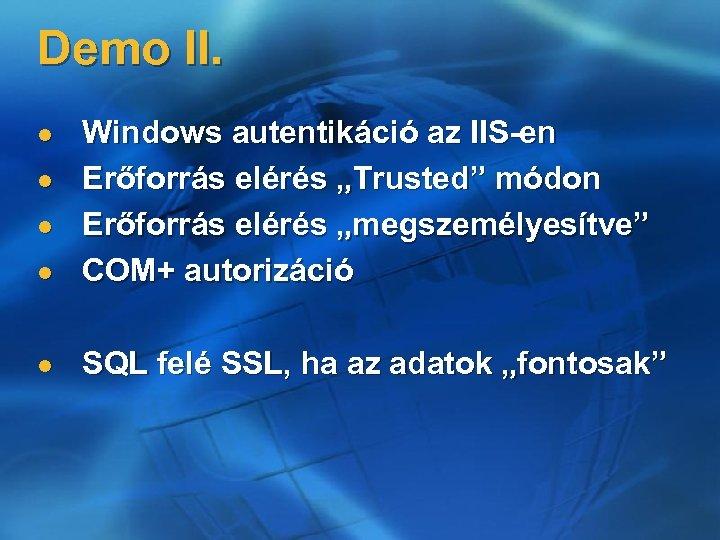 """Demo II. l Windows autentikáció az IIS-en Erőforrás elérés """"Trusted"""" módon Erőforrás elérés """"megszemélyesítve"""""""