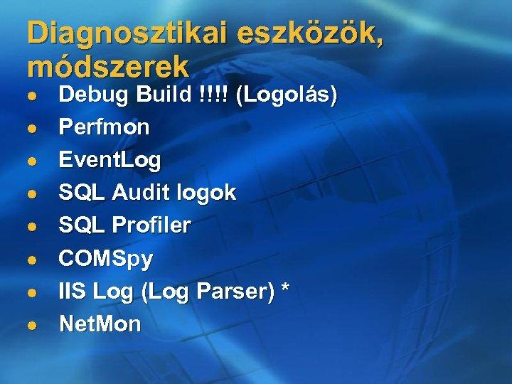 Diagnosztikai eszközök, módszerek l l l l Debug Build !!!! (Logolás) Perfmon Event. Log
