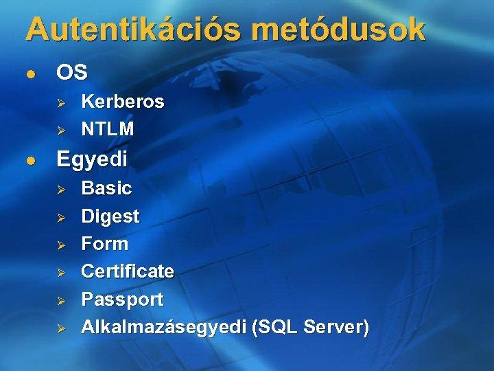 Autentikációs metódusok l OS Ø Ø l Kerberos NTLM Egyedi Ø Ø Ø Basic