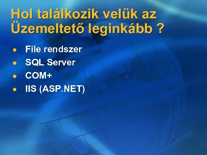 Hol találkozik velük az Üzemeltető leginkább ? l l File rendszer SQL Server COM+