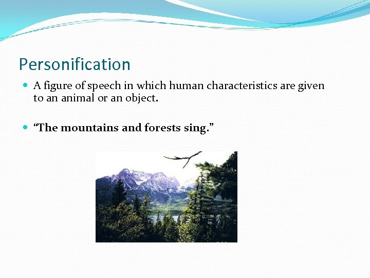 Personification A figure of speech in which human characteristics are given to an animal