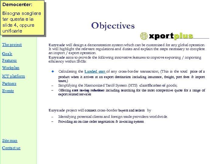 Democenter: Bisogna scegliere tar questa e la slide 4, oppure unificarle The project Goals