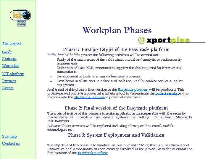 Workplan Phases The project Goals Features Workplan ICT platform Partners Events Phase 1: First