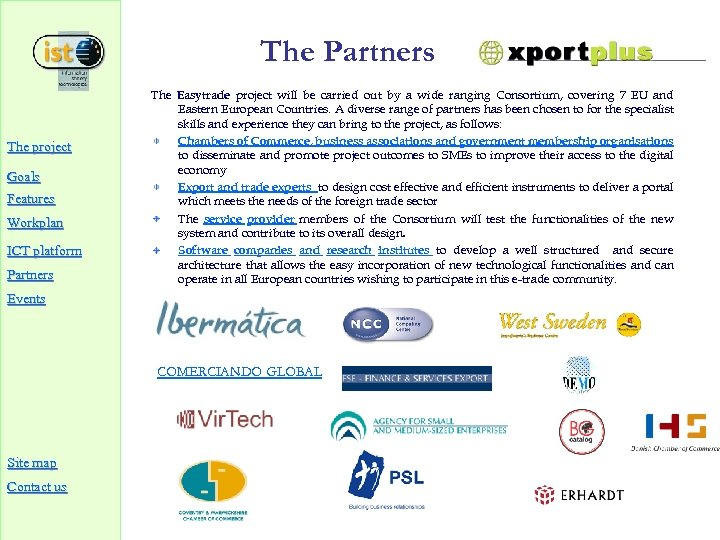 The Partners The project Goals Features Workplan ICT platform Partners The Easytrade project will