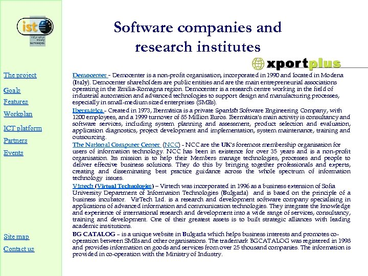 Software companies and research institutes The project Goals Features Workplan ICT platform Partners Events