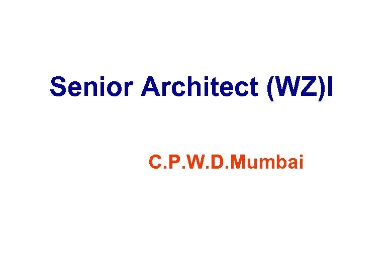 Senior Architect (WZ)I C. P. W. D. Mumbai