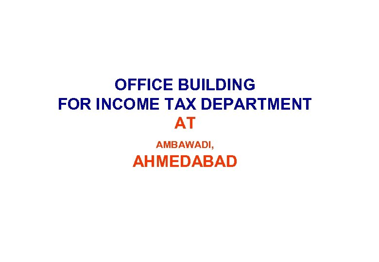 OFFICE BUILDING FOR INCOME TAX DEPARTMENT AT AMBAWADI, AHMEDABAD