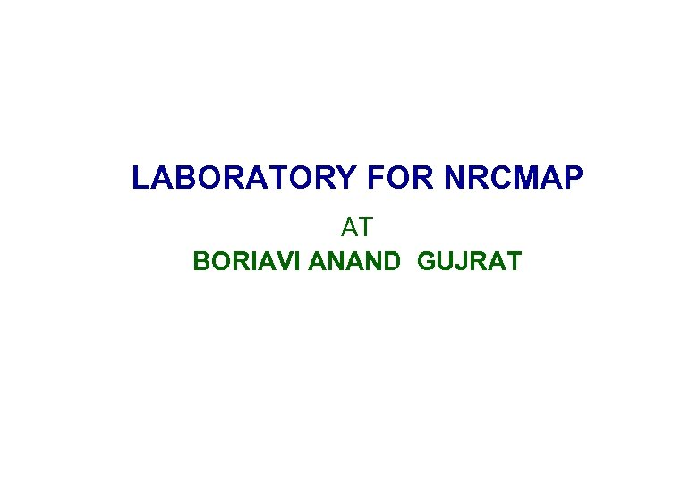 LABORATORY FOR NRCMAP AT BORIAVI ANAND GUJRAT