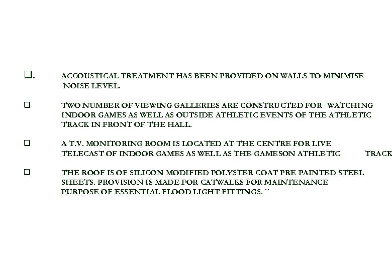 q. ACCOUSTICAL TREATMENT HAS BEEN PROVIDED ON WALLS TO MINIMISE NOISE LEVEL. q TWO