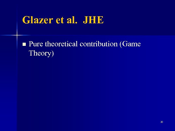 Glazer et al. JHE n Pure theoretical contribution (Game Theory) 20