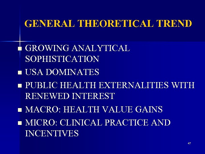 GENERAL THEORETICAL TREND GROWING ANALYTICAL SOPHISTICATION n USA DOMINATES n PUBLIC HEALTH EXTERNALITIES WITH