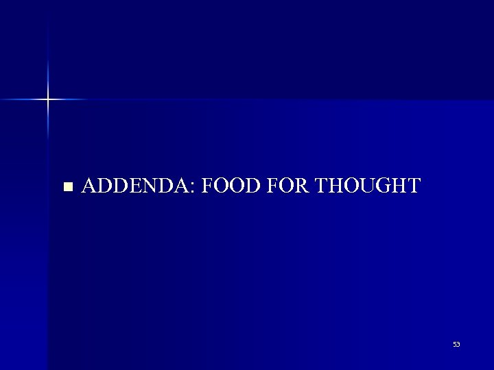 n ADDENDA: FOOD FOR THOUGHT 53
