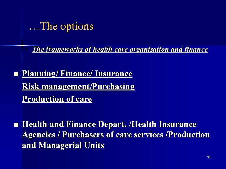 …The options • The frameworks of health care organisation and finance n Planning/ Finance/