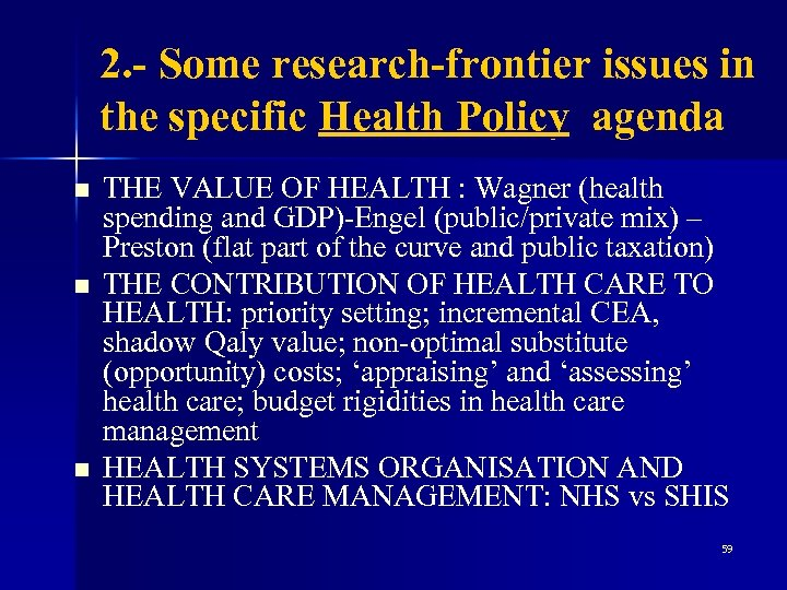 2. - Some research-frontier issues in the specific Health Policy agenda n n n