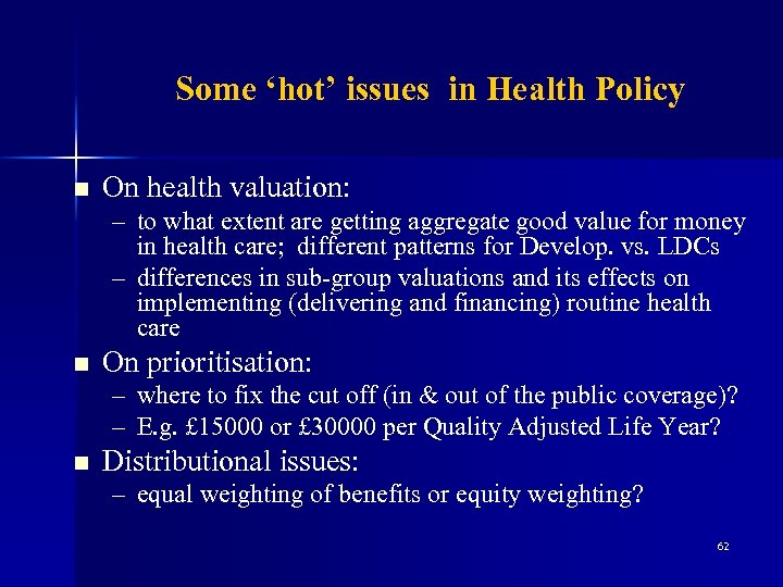 Some 'hot' issues in Health Policy n On health valuation: – to what extent