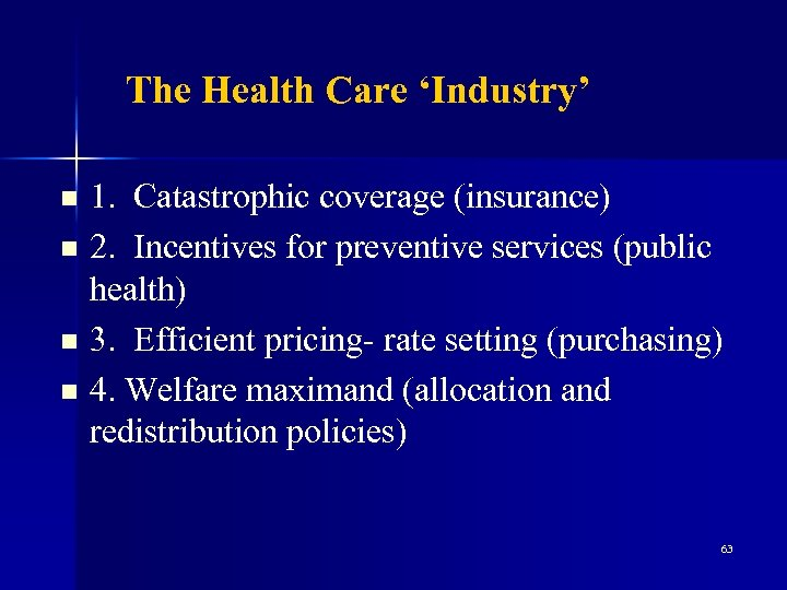 The Health Care 'Industry' 1. Catastrophic coverage (insurance) n 2. Incentives for preventive services