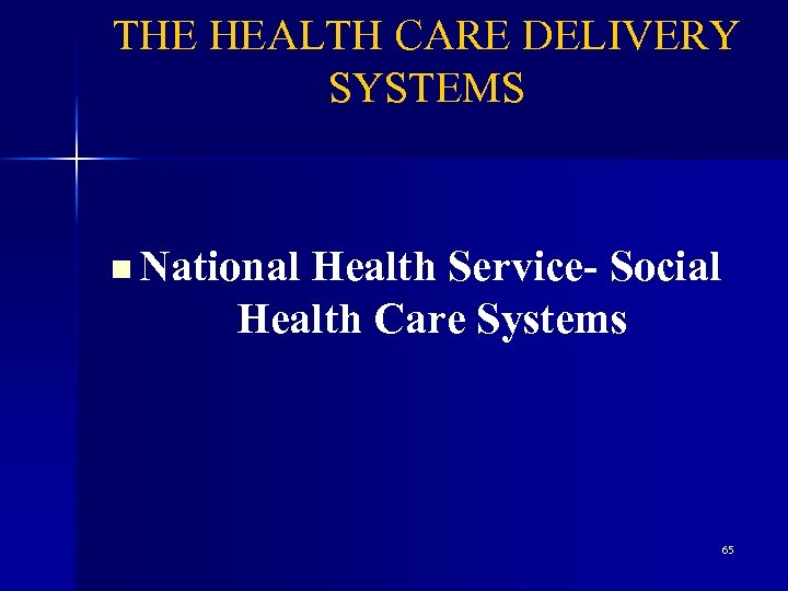 THE HEALTH CARE DELIVERY SYSTEMS n National Health Service- Social Health Care Systems 65