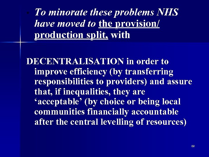 • To minorate these problems NHS have moved to the provision/ production split,