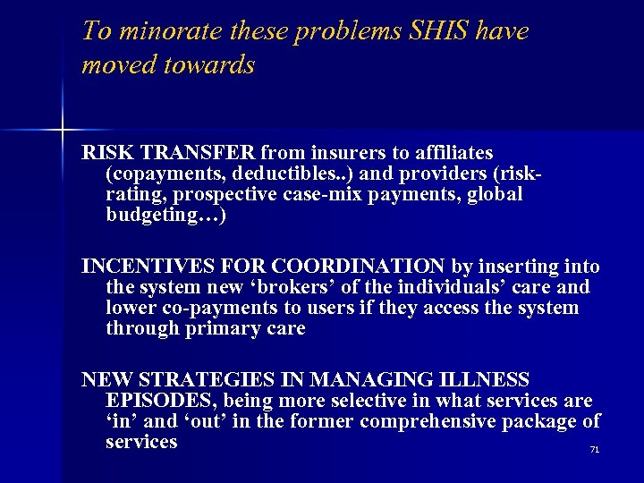 To minorate these problems SHIS have moved towards RISK TRANSFER from insurers to affiliates